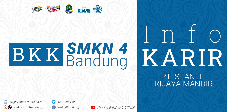 BKK SMKN 4 Bandung - Info Karir PT STANLI TRIJAYA MANDIRI